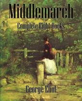Middlemarch (Annotated): Complete Eight Books