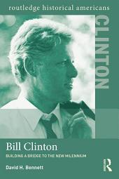 Bill Clinton: Building a Bridge to the New Millennium