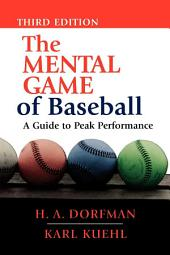 The Mental Game of Baseball: A Guide to Peak Performance, Edition 3