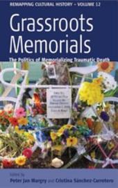 Grassroots Memorials: The Politics of Memorializing Traumatic Death