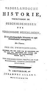 Vaderlandsche historie, vervattende de geschiedenissen der nu vereenigde Nederlanden, inzonderheid die van Holland, van de vroegste tyden af: uit de geloofwaardigste schryvers en egte gedenkstukken samengesteld ...
