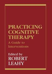 Practicing Cognitive Therapy: A Guide to Interventions