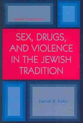 Sex, Drugs, and Violence in the Jewish Tradition: Moral Perspectives