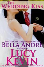 The Wedding Kiss: Four Weddings And A Fiasco, Book 5: (Contemporary Romance)