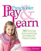 Preschooler Play & Learn: 160 Games and Learning Activities for Preschoolers