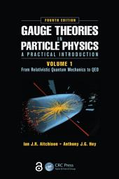 Gauge Theories in Particle Physics: A Practical Introduction: From Relativistic Quantum Mechanics to QED, Fourth Edition, Volume 1, Edition 4