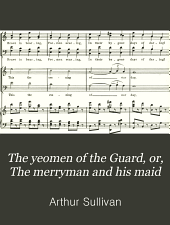 The yeomen of the Guard, or, The merryman and his maid