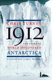 1912: The Year the World Discovered Antarctica