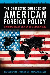 The Domestic Sources of American Foreign Policy: Insights and Evidence, Edition 6