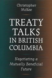 Treaty Talks in British Columbia: Negotiating a Mutually Beneficial Future