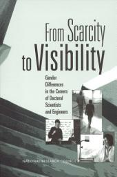 From Scarcity to Visibility:: Gender Differences in the Careers of Doctoral Scientists and Engineers