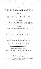 A critical analysis and review of all Mr Voltaire's Works; with occasional disquisitions on Epic Poetry, the Drama, Romance, &c. Translated from the French, by J. Boardman