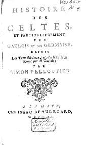 Histoire des Celtes, et particulièrement des Gaulois et des Germains, depuis les tems fabuleux, jusquʹ à la prise de Rome par les Gaulois