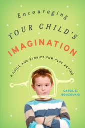 Encouraging Your Child's Imagination: A Guide and Stories for Play Acting