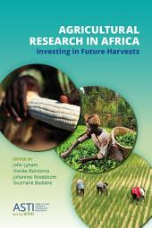 Agricultural Research in Africa: Investing in Future Harvests