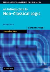 An Introduction to Non-Classical Logic: From If to Is, Edition 2