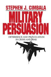 Military Persuasion: Deterrence and Provocation in Crisis and War