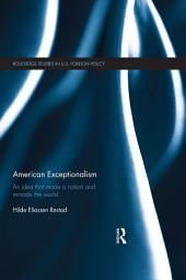 American Exceptionalism: An Idea that Made a Nation and Remade the World