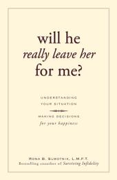 Will He Really Leave Her For Me?: Understanding Your Situation, Making Decisions for Your Happiness, Edition 2