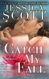 Catch My Fall: A Falling Novel
