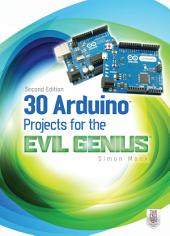 30 Arduino Projects for the Evil Genius, Second Edition: Edition 2
