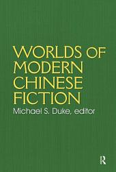 Worlds of Modern Chinese Fiction: Short Stories and Novellas from the People's Republic, Taiwan and Hong Kong: Short Stories and Novellas from the People's Republic, Taiwan and Hong Kong