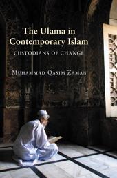 The Ulama in Contemporary Islam: Custodians of Change: Custodians of Change
