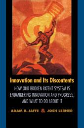 Innovation and Its Discontents: How Our Broken Patent System is Endangering Innovation and Progress, and What to Do About It