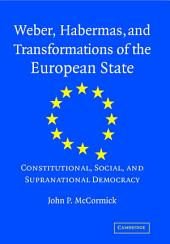 Weber, Habermas and Transformations of the European State: Constitutional, Social, and Supranational Democracy