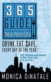 365 Guide New York City: Drink. Eat. $ave. Every Day of the Year. A Guide to New York City Restaurant Deals and Bar Specials.