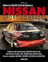 How to Build Performance Nissan Sport Compacts, 1991-2006 HP1541: Engine and Suspension Modifications for Nissan Sentra, NX, 200SX, and InfinitiG20. Covers engines GA16DE, SR20DE, QG18DE, and QR25DE.