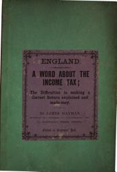 England. A word about the Income Tax; or, the difficulties in making a correct return explained and made easy