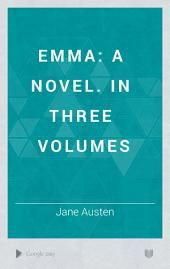 Emma: A Novel. In Three Volumes, Volume 1