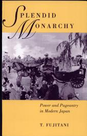 Splendid Monarchy: Power and Pageantry in Modern Japan
