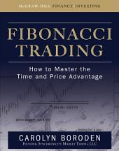 Fibonacci Trading: How to Master the Time and Price Advantage: How to Master the Time and Price Advantage