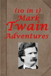 Complete Mark Twain Adventures - The Adventures of Tom Sawyer Abroad Detective Huckleberry Finn Prince and The Pauper A Connecticut Yankee in King Arthur's Court A Double Barrelled Detective Story Tragedy of Pudd'nhead Wilson Facts Concerning The Recent Carnival Of Crime In Connecticut Sketches New and Old, Complete (Illustrated)