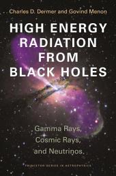 High Energy Radiation from Black Holes: Gamma Rays, Cosmic Rays, and Neutrinos: Gamma Rays, Cosmic Rays, and Neutrinos