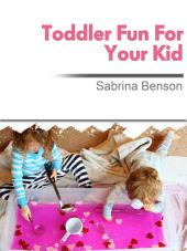 Toddler Fun For Your Kid
