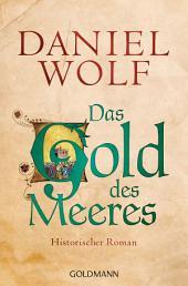 Das Gold des Meeres: Historischer Roman