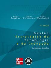 Gestão Estratégica da Tecnologia e da Inovação: Conceitos e Soluções