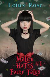 Malice Hates Fairy Tales #1 (Malice in Wonderland 4)