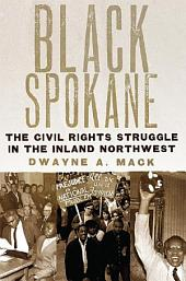Black Spokane: The Civil Rights Struggle in the Inland Northwest