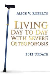 Living Day to Day with Severe Osteoporosis, 2012 Update