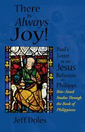 There is Always Joy!: Paul's Letter to the Jesus Believers at Philippi