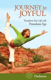 Journey to Joyful: Transform Your Life with Pranashama Yoga