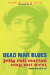 Dead Man Blues: Jelly Roll Morton Way Out West