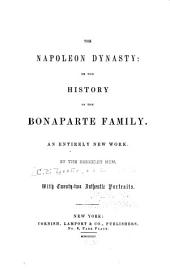 The Napoleon Dynasty: Or, The History of the Bonaparte Family. An Entirely New Work