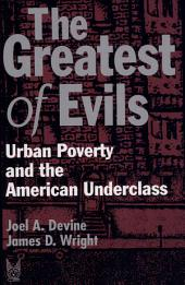 The Greatest of Evils: Urban Poverty and the American Underclass
