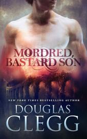 Mordred, Bastard Son: Book One of The Chronicles of Mordred