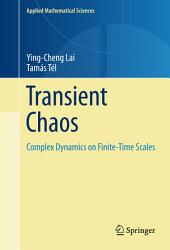 Transient Chaos: Complex Dynamics on Finite Time Scales